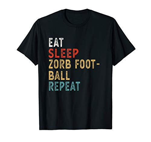 Eat Sleep Zorb Football Repeat Funny Player Gift Idea T-Shirt