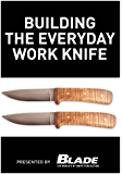 Building the Everyday Work Knife: Build your first knife using simple knife making tools and methods