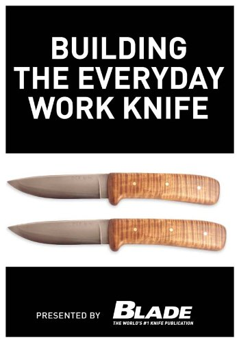Building the Everyday Work Knife: Build your first knife using simple knife making tools and methods by [Kertzman, Joe]