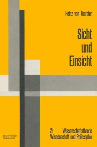Sicht und Einsicht (Wissenschaftstheorie, Wissenschaft und Philosophie, Band 21) Taschenbuch – 1. Januar 1985 Heinz Foerster Vieweg+Teubner Verlag 3528084685 Epistemology