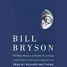 A Short History of Nearly Everything Audiobook by Bill Bryson Narrated by Richard Matthews