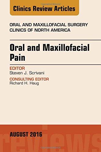 Oral And Maxillofacial Pain, An Issue Of Oral And Maxillofacial Surgery Clinics Of North America, 1e (The Clinics: Surgery)