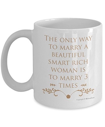 hilarious-the-only-way-to-marry-a-beautiful-smart-rich-woman-is-to-marry-3-times-joke-coffee-mug-a-c