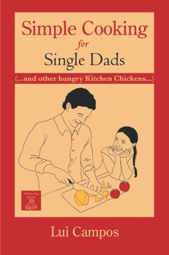 Simple Cooking for Single Dads: ( . . . And Other Hungry Kitchen Chickens . . . )