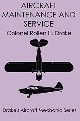 Aircraft Maintenance and Service (Drake's Aircraft Mechanic Series) (Volume 6)