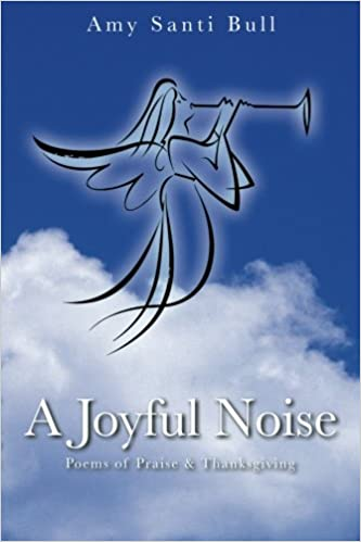 A Joyful Noise: Poems of Praise and Thanksgiving