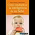 Como multiplicar la inteligencia de su bebé (Tu hijo y tú)