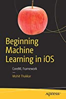 Beginning Machine Learning in iOS: CoreML Framework Front Cover
