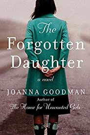 The Forgotten Daughter: The triumphant story of two women divided by their past, but united by friendship--ins