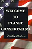 Welcome to Planet Conservatism, Timothy Montrose, 0595148565