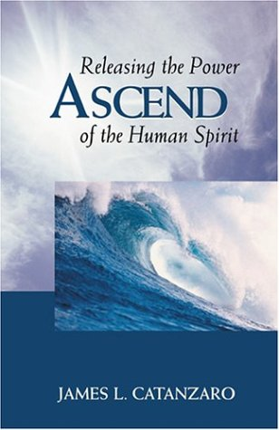 Ascend: Releasing the Power of the Human Spirit