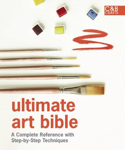Ultimate Art Bible: A Complete Reference with Step-by-Step Techniques (C&B Crafts Bible Series)