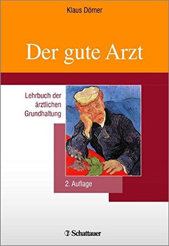 Der gute Arzt: Lehrbuch der ärztlichen Grundhaltung (Schriftenreihe der Akademie für Integrierte Medizin)