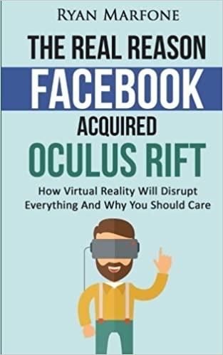 The Real Reason Facebook Acquired Oculus Rift: How Virtual Reality ...