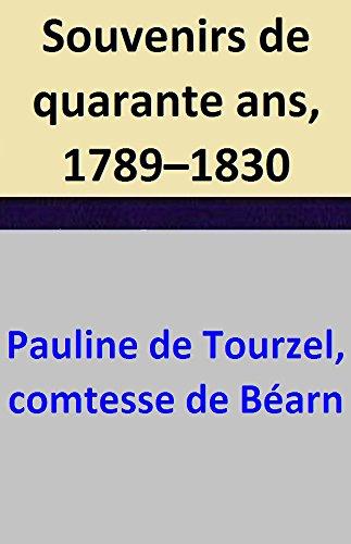 Souvenirs de quarante ans, 1789–1830 (French Edition)