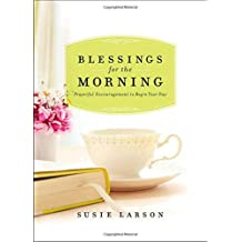 Blessings for the Morning: Prayerful Encouragement to Begin Your Day by Susie Larson (2014-10-07)