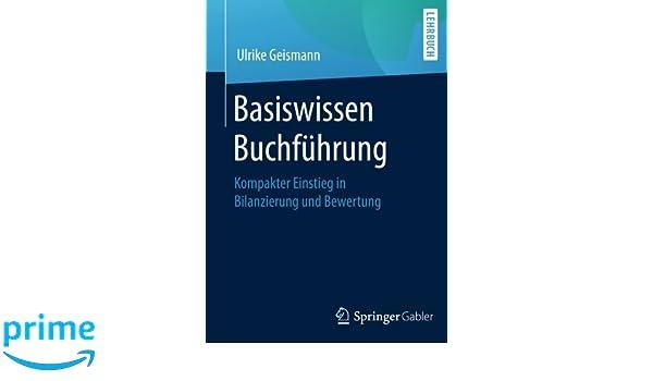 Basiswissen Buchführung: Kompakter Einstieg in Bilanzierung und Bewertung (German Edition)