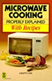 Microwave Cooking Properly Explained, Annette Yates, 0716020149