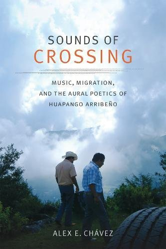 Sounds of Crossing: Music, Migration, and the Aural Poetics of Huapango Arribeño (Refiguring American Music)