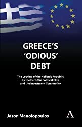 Greece's 'Odious' Debt: The Looting of the Hellenic Republic by the Euro, the Political Elite and the Investment Community (Anthem Finance)