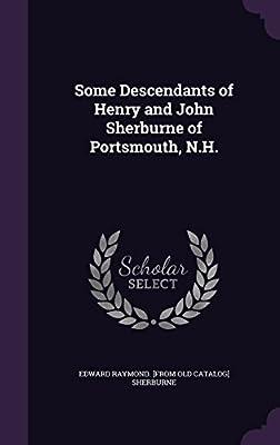 Some Descendants of Henry and John Sherburne of Portsmouth, N.H.