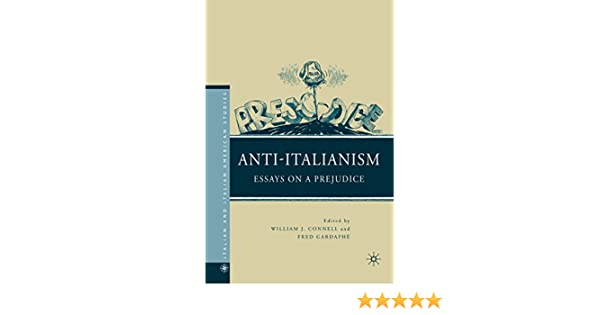 Amazoncom Antiitalianism Essays On A Prejudice Italian And  Amazoncom Antiitalianism Essays On A Prejudice Italian And Italian  American Studies Ebook William J Connell William J Connell Fred  Gardaph