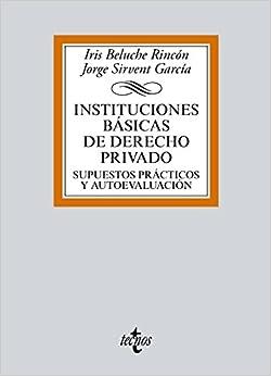 Instituciones Básicas De Derecho Privado: Supuestos Prácticos Y Autoevaluación por Iris Beluche Rincón epub
