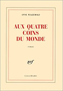 Aux quatre coins du monde : roman, Wiazemsky, Anne