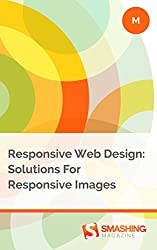 Responsive Web Design: Solutions For Responsive Images (Smashing eBooks) (English Edition)