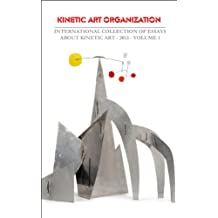 INTERNATIONAL COLLECTION OF ESSAYS ABOUT KINETIC ART - 2013 –VOLUME 1