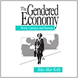 The Gendered Economy : Work, Careers, and Success, Kelly, Rita M. and Kelly, Rita Mae, 0803942168