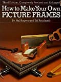 How to Make Your Own Picture Frames, Robert Reinhardt and Ed Reinhardt, 0823024512