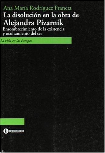 Download La Disolucion en la obra de Alejandra Pizarnik. Ocultamiento y ensombrecimiento del ser (Vida en las Pampas) (Spanish Edition) PDF