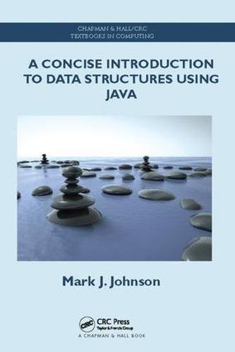 A Concise Introduction to Data Structures using Java by Chapman and Hall/CRC