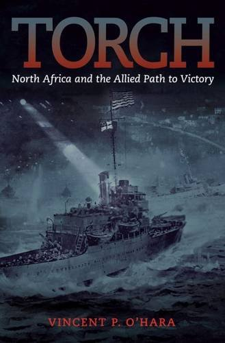(Torch: North Africa and the Allied Path to Victory)