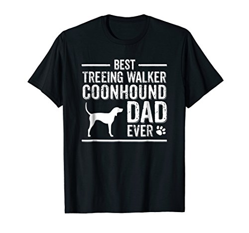 (Mens Treeing Walker Coonhound Dad T-Shirt Best Dog Owner Ever)