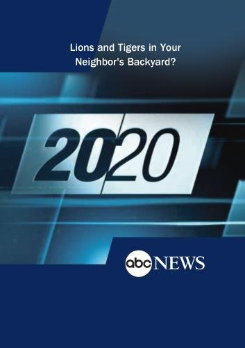 ABC News 20/20 Lions and Tigers in Your Neighbor's Backyard? [DVD] [NTSC] by
