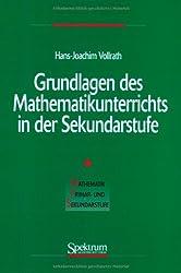 Grundlagen des Mathematikunterrichts in der Sekundarstufe (Mathematik Primarstufe und Sekundarstufe I + II)