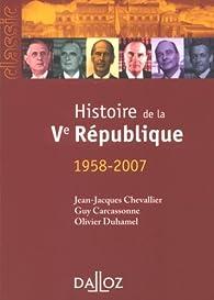 Histoire de la Vè République : 1958-2007 par Jean-Jacques Chevallier