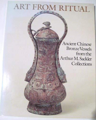 Art from ritual; ancient Chinese bronze vessels from the Arthur M. Sackler Collections. Introduction and catalogue by Dawn Ho Delbanco.