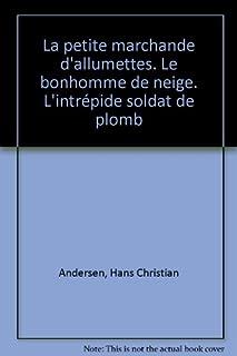 La petite marchande d'allumettes ; Le bonhomme de neige ; L'intrépide soldat de plomb, Andersen, Hans-Christian