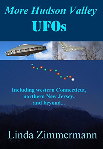 (More Hudson Valley UFOs: Including western Connecticut, northern New Jersey, and Beyond...)
