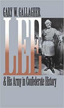 Lee and His Army in Confederate History (Civil War America) First edition by Gallagher, Gary W. (2001)