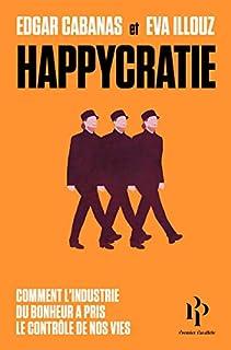 Happycratie : comment l'industrie du bonheur a pris le contrôle de nos vies, Cabanas, Edgar