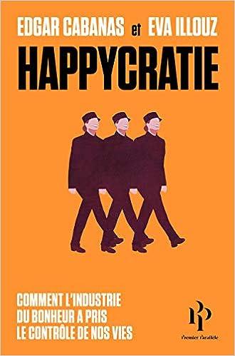 Amazon.fr - Happycratie - Comment l industrie du bonheur a pris le contrôle  de nos vies - Eva Illouz, Edgar Cabanas, Frederic Joly - Livres 8152672be19e