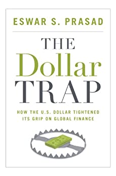 The Dollar Trap: How the U.S. Dollar Tightened Its Grip on Global Finance by [Prasad, Eswar S.]