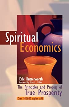 Spiritual Economics: The Principles and Process of True Prosperity by [Butterworth, Eric]