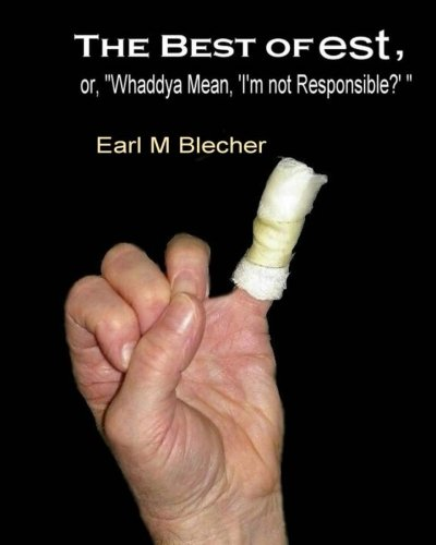 "Read Online The Best of est, or, ""Whaddya Mean, 'I'm not Responsible?' "" ebook"