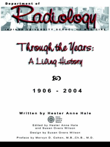 Through the Years: A Living History of the Indiana University School of Medicine Department of Radiology 1906 - 2004