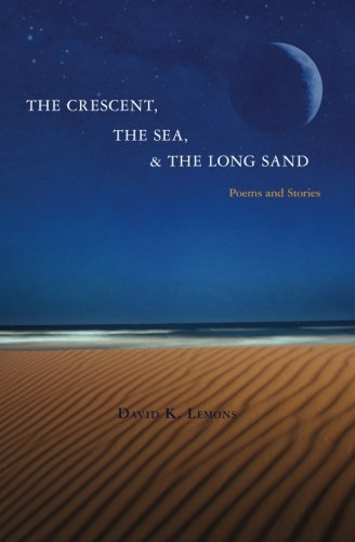 The Crescent, The Sea, & The Long Sand: Poems and Stories